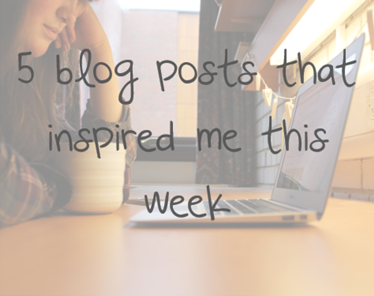 5 blog posts that inspired me this week.png
