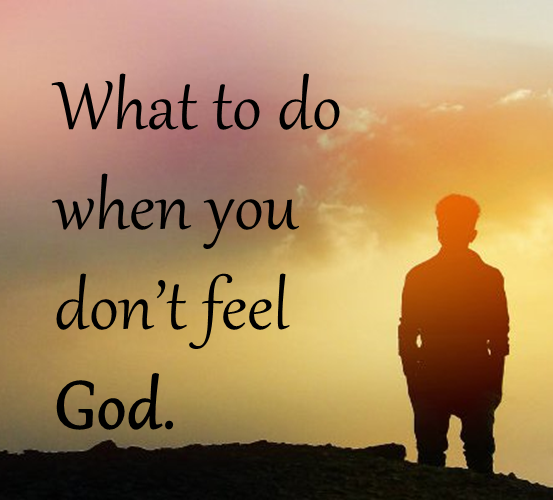 what to do when you dont feel God.png